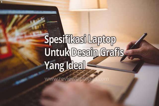 Spesifikasi Laptop Untuk Desain Grafis Yang Ideal