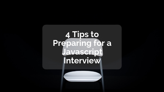 4 Tips to preparing for a javascript interview